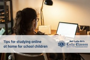 Tips for studying online at home for school children-Dev Sirs Lulla Classes